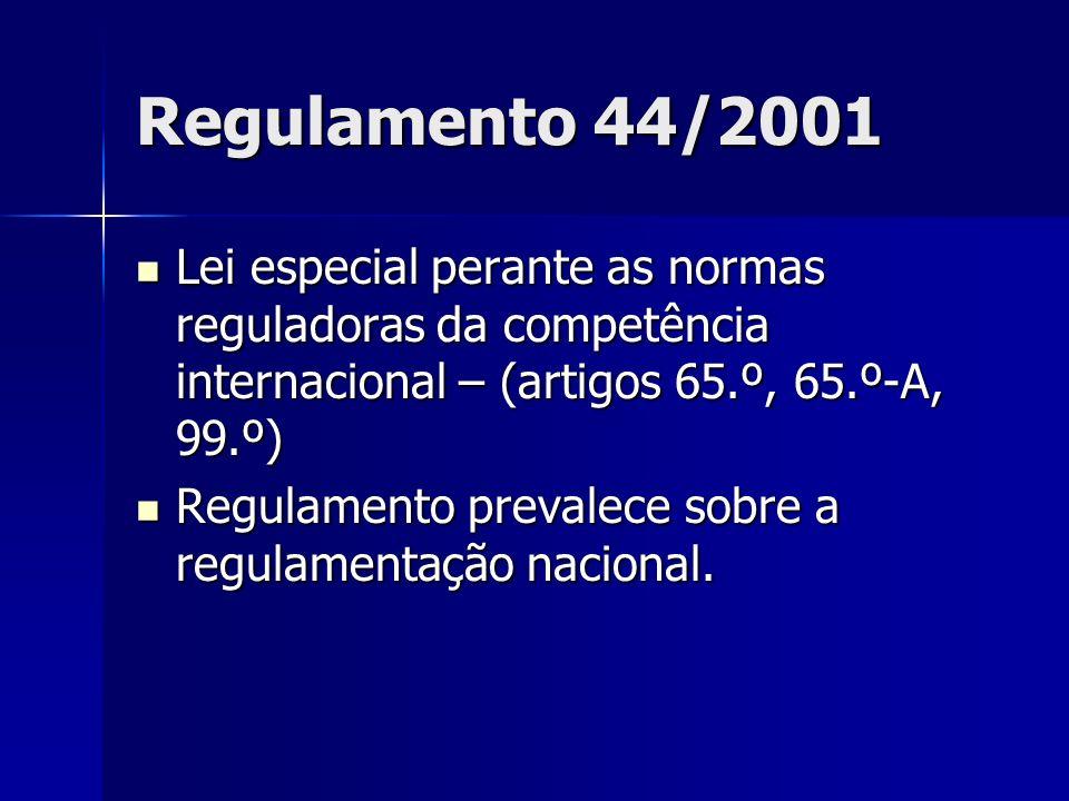 Regulamento 44/2001 Lei especial perante as normas reguladoras da competência internacional – (artigos 65.º, 65.º-A, 99.º) Lei especial perante as nor