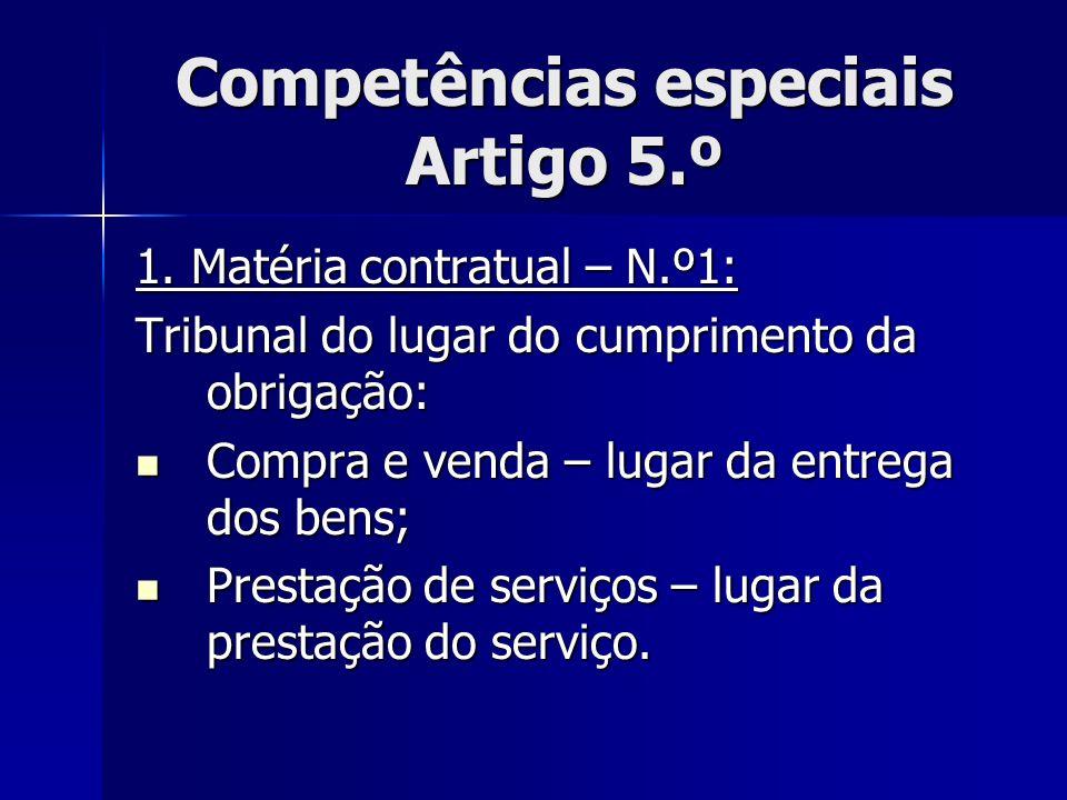 Competências especiais Artigo 5.º 1. Matéria contratual – N.º1: Tribunal do lugar do cumprimento da obrigação: Compra e venda – lugar da entrega dos b