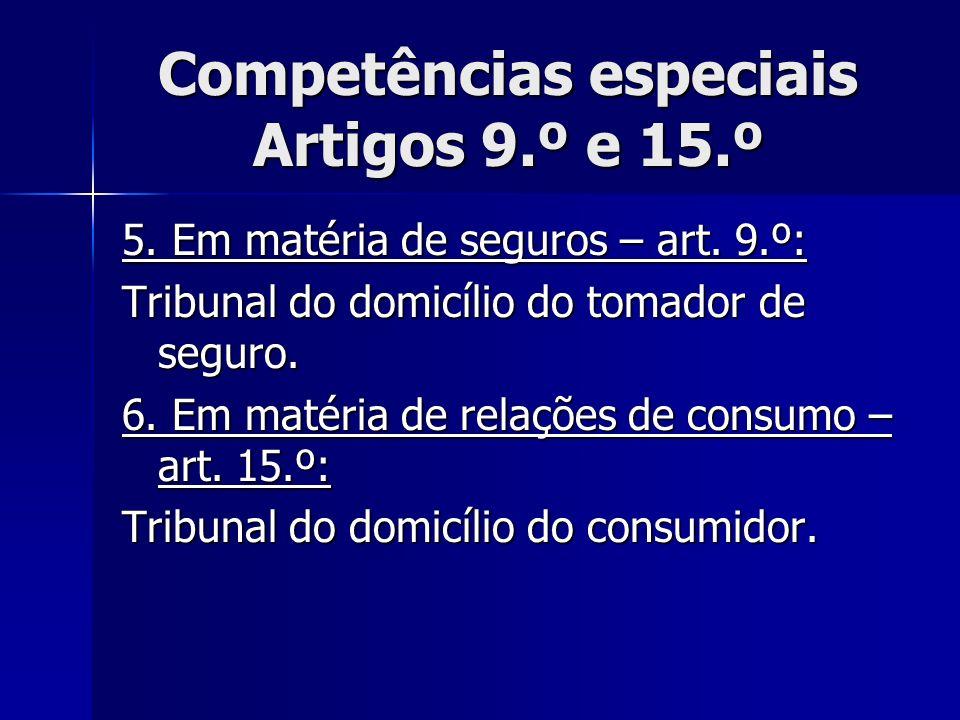 Competências especiais Artigos 9.º e 15.º 5. Em matéria de seguros – art. 9.º: Tribunal do domicílio do tomador de seguro. 6. Em matéria de relações d