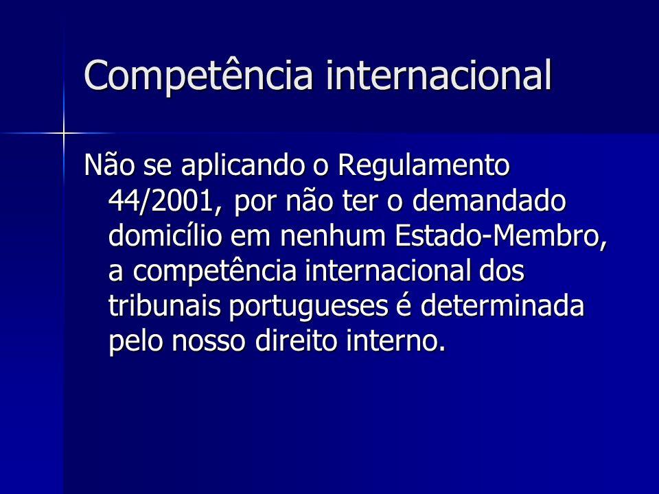 Competência internacional Não se aplicando o Regulamento 44/2001, por não ter o demandado domicílio em nenhum Estado-Membro, a competência internacion