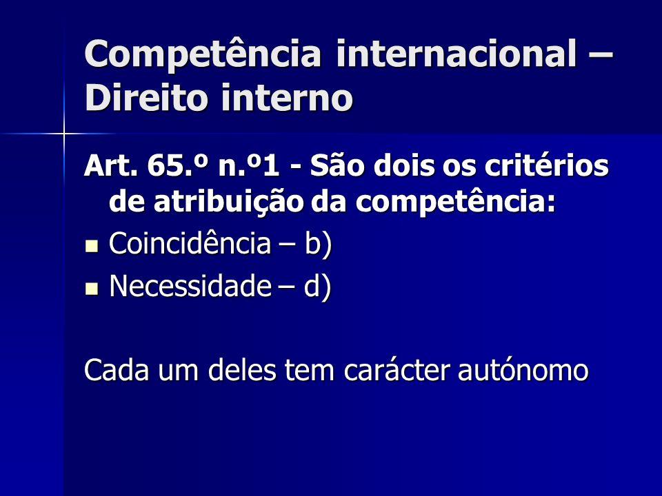 Competência internacional – Direito interno Art. 65.º n.º1 - São dois os critérios de atribuição da competência: Coincidência – b) Coincidência – b) N
