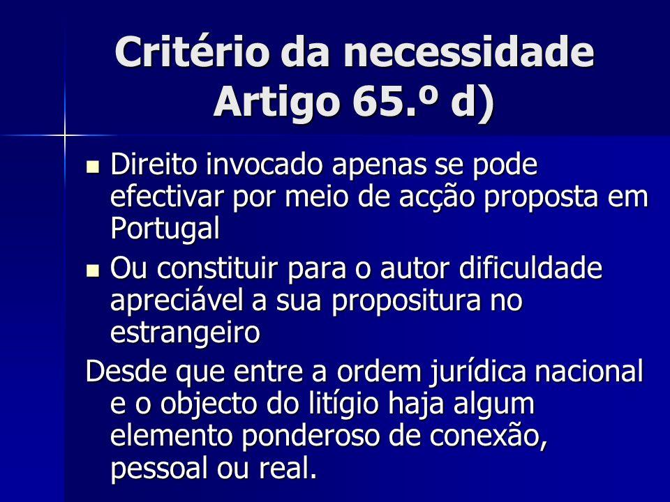 Critério da necessidade Artigo 65.º d) Direito invocado apenas se pode efectivar por meio de acção proposta em Portugal Direito invocado apenas se pod