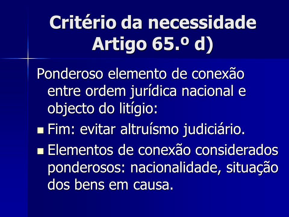 Critério da necessidade Artigo 65.º d) Ponderoso elemento de conexão entre ordem jurídica nacional e objecto do litígio: Fim: evitar altruísmo judiciá