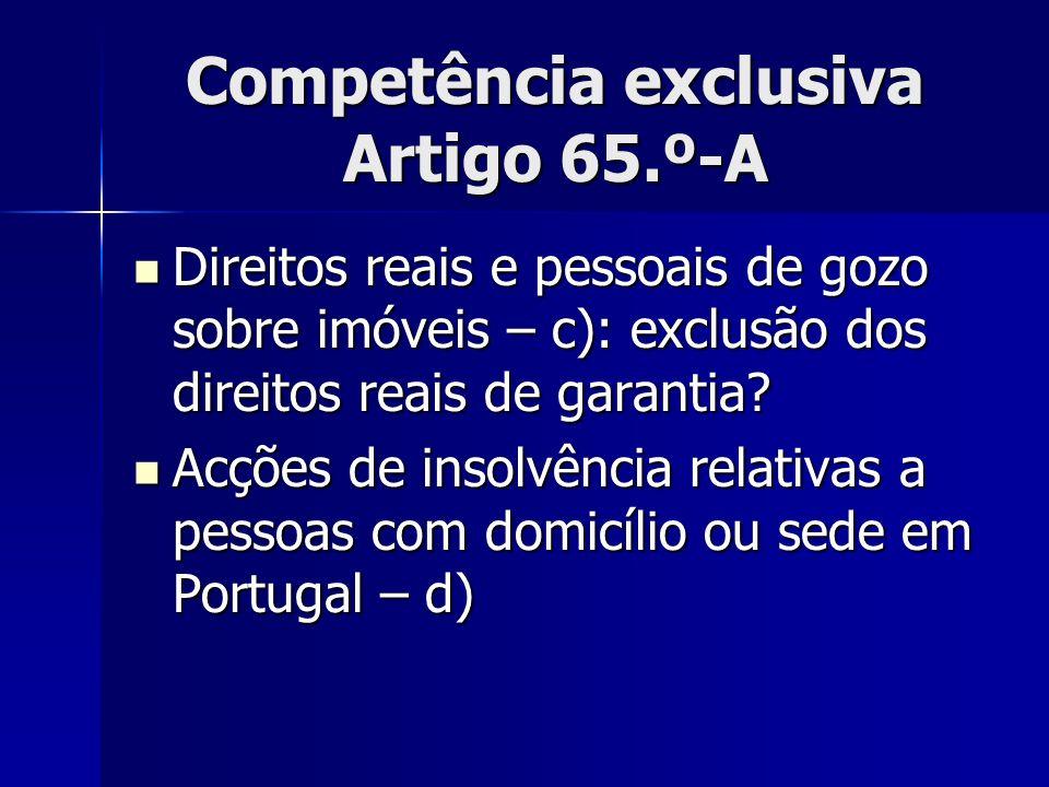 Competência exclusiva Artigo 65.º-A Direitos reais e pessoais de gozo sobre imóveis – c): exclusão dos direitos reais de garantia? Direitos reais e pe