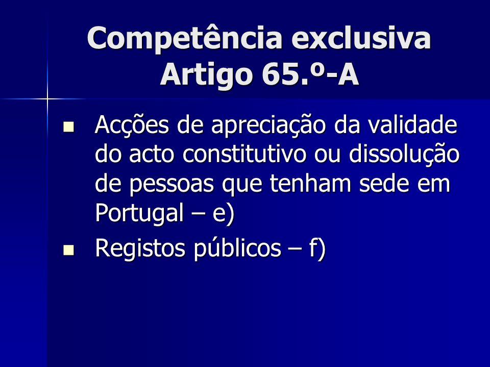 Competência exclusiva Artigo 65.º-A Acções de apreciação da validade do acto constitutivo ou dissolução de pessoas que tenham sede em Portugal – e) Ac