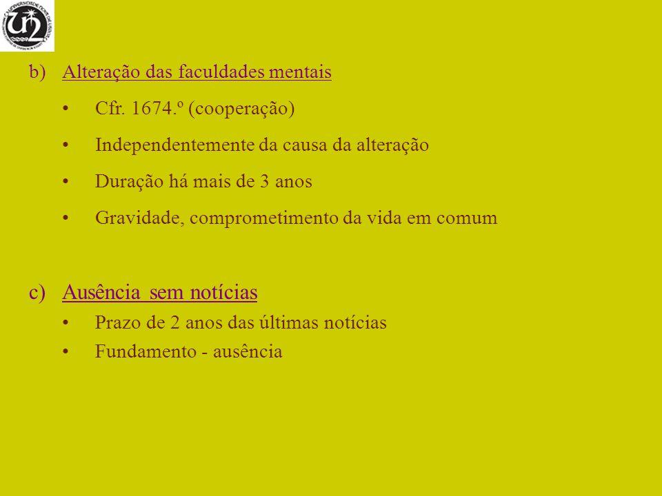 b)Alteração das faculdades mentais Cfr. 1674.º (cooperação) Independentemente da causa da alteração Duração há mais de 3 anos Gravidade, comprometimen