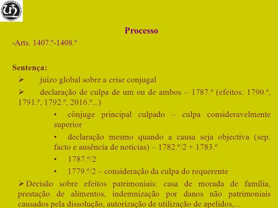 Processo -Arts. 1407.º-1408.º Sentença: juízo global sobre a crise conjugal declaração de culpa de um ou de ambos – 1787.º (efeitos: 1790.º, 1791.º, 1