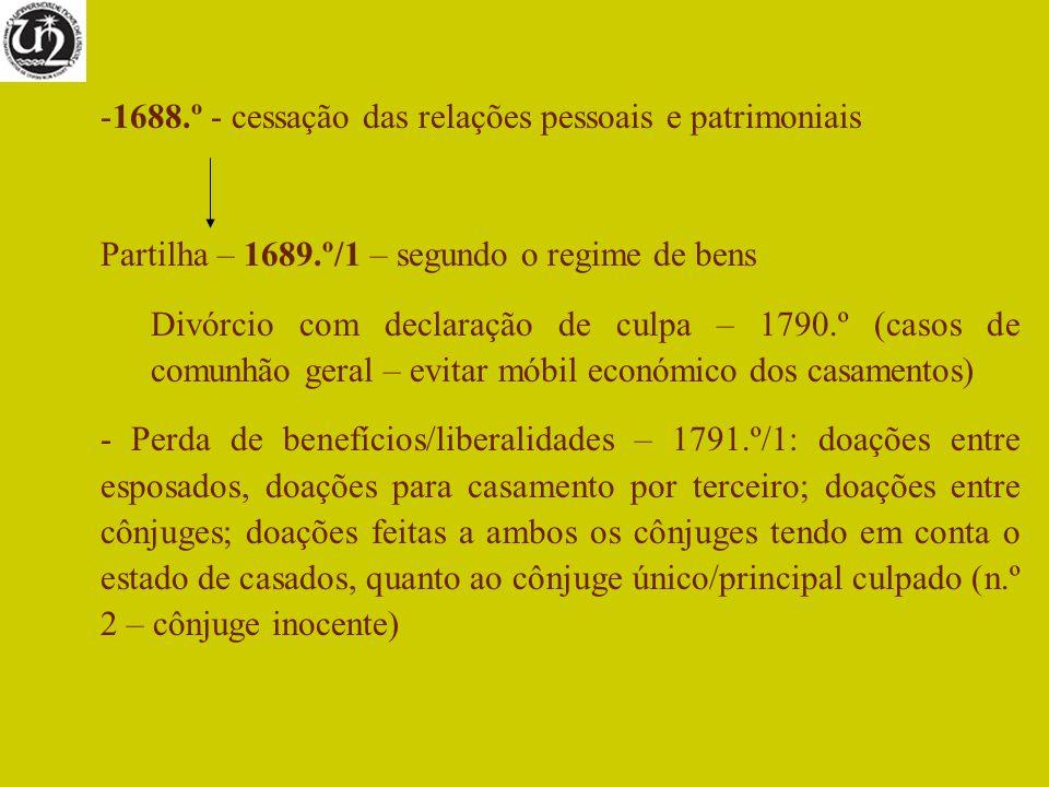 -1688.º - cessação das relações pessoais e patrimoniais Partilha – 1689.º/1 – segundo o regime de bens Divórcio com declaração de culpa – 1790.º (caso