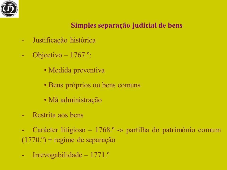 Simples separação judicial de bens -Justificação histórica -Objectivo – 1767.º: Medida preventiva Bens próprios ou bens comuns Má administração -Restr