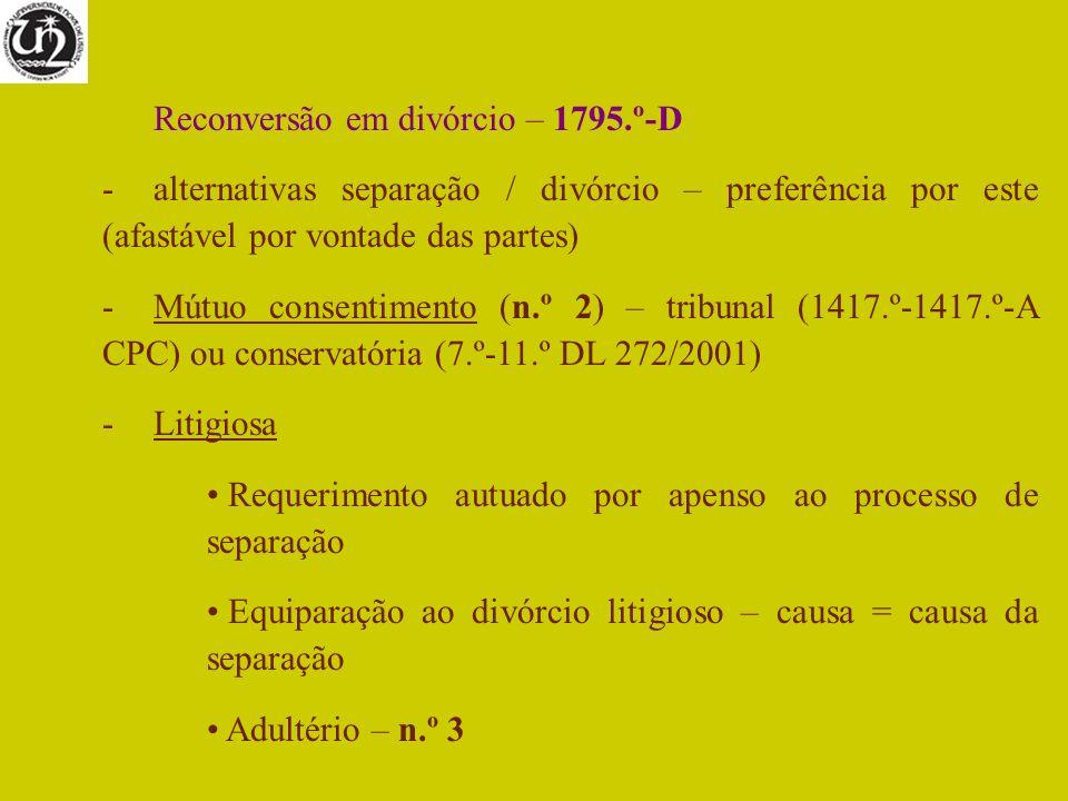 Reconversão em divórcio – 1795.º-D -alternativas separação / divórcio – preferência por este (afastável por vontade das partes) -Mútuo consentimento (