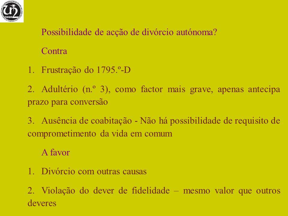 Possibilidade de acção de divórcio autónoma? Contra 1.Frustração do 1795.º-D 2.Adultério (n.º 3), como factor mais grave, apenas antecipa prazo para c