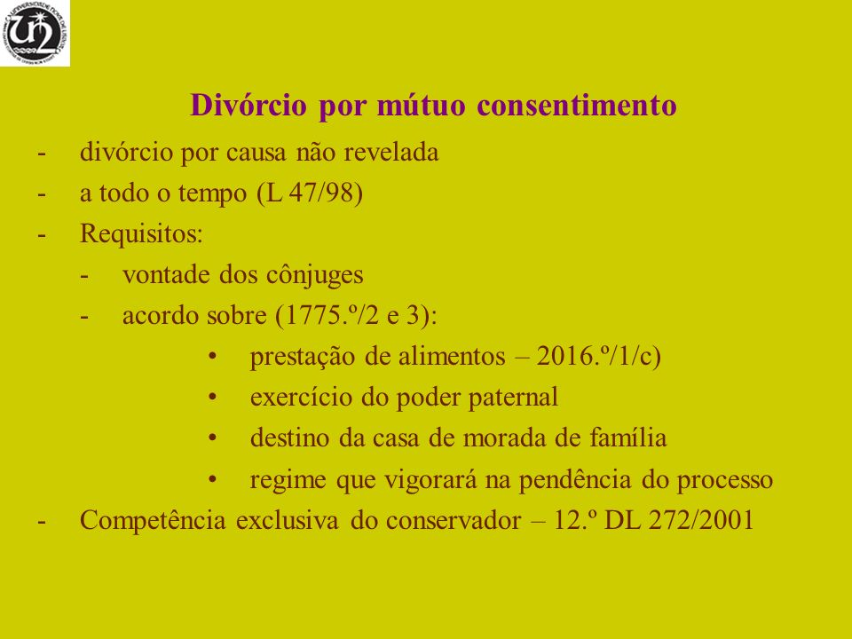 Divórcio por mútuo consentimento -divórcio por causa não revelada -a todo o tempo (L 47/98) -Requisitos: -vontade dos cônjuges -acordo sobre (1775.º/2