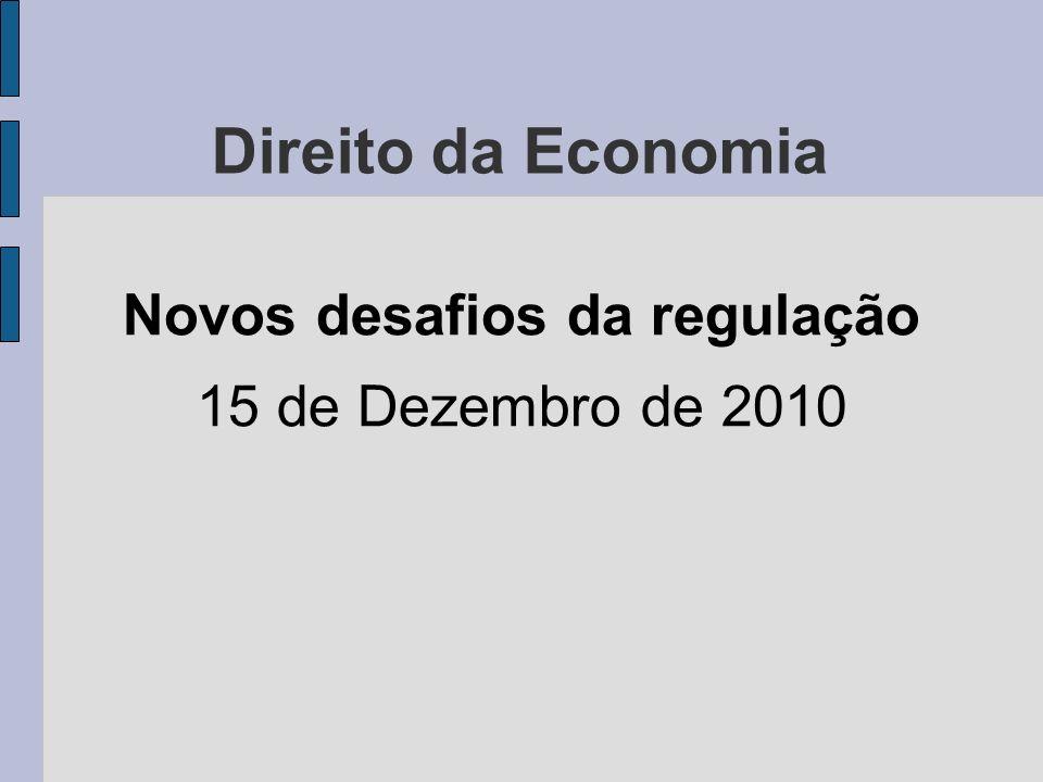 Direito da Economia Novos desafios da regulação 15 de Dezembro de 2010