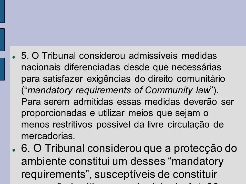 5. O Tribunal considerou admissíveis medidas nacionais diferenciadas desde que necessárias para satisfazer exigências do direito comunitário (mandator