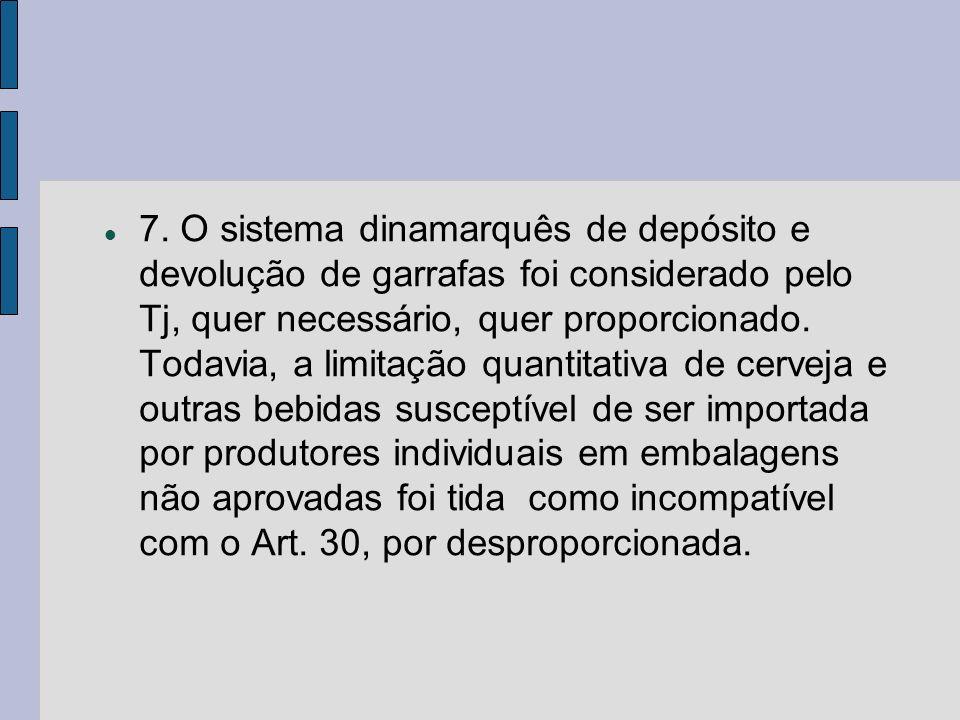 7. O sistema dinamarquês de depósito e devolução de garrafas foi considerado pelo Tj, quer necessário, quer proporcionado. Todavia, a limitação quanti
