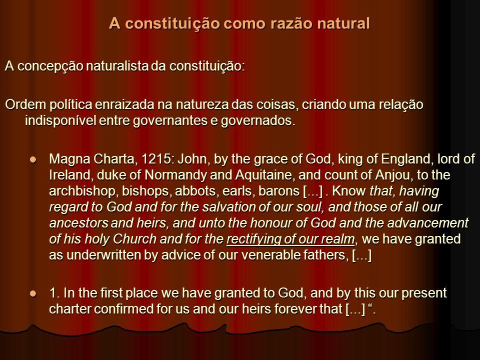 A constituição como razão natural A concepção naturalista da constituição: Ordem política enraizada na natureza das coisas, criando uma relação indisp