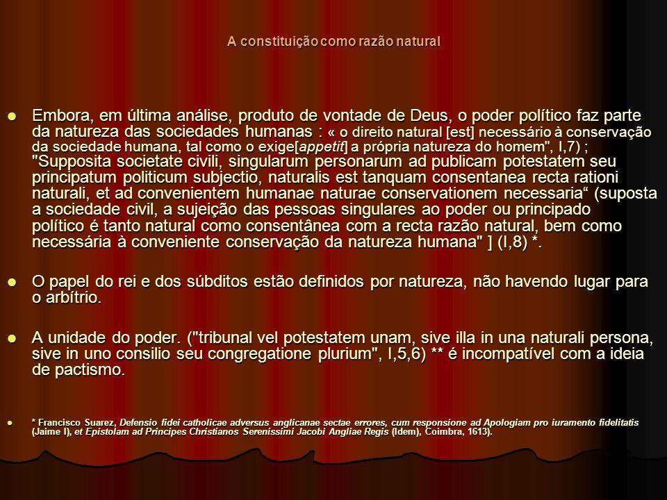 A constituição como razão natural Embora, em última análise, produto de vontade de Deus, o poder político faz parte da natureza das sociedades humanas