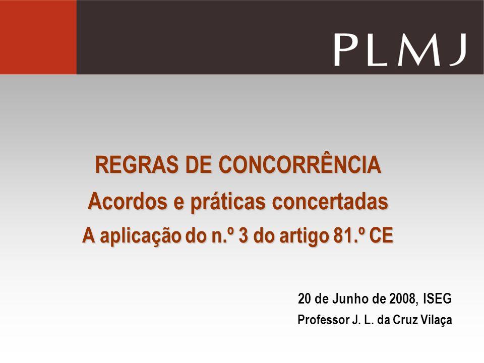 REGRAS DE CONCORRÊNCIA Acordos e práticas concertadas A aplicação do n.º 3 do artigo 81.º CE 20 de Junho de 2008, ISEG Professor J.