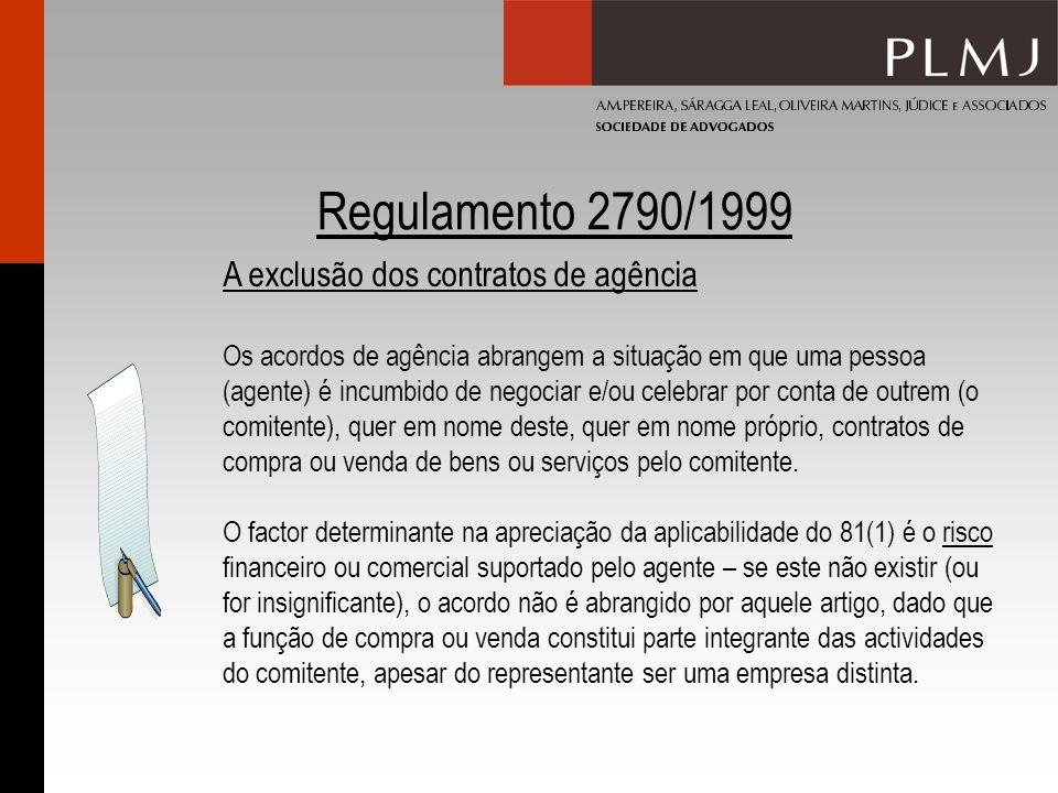 Regulamento 2790/1999 A exclusão dos contratos de agência Os acordos de agência abrangem a situação em que uma pessoa (agente) é incumbido de negociar e/ou celebrar por conta de outrem (o comitente), quer em nome deste, quer em nome próprio, contratos de compra ou venda de bens ou serviços pelo comitente.