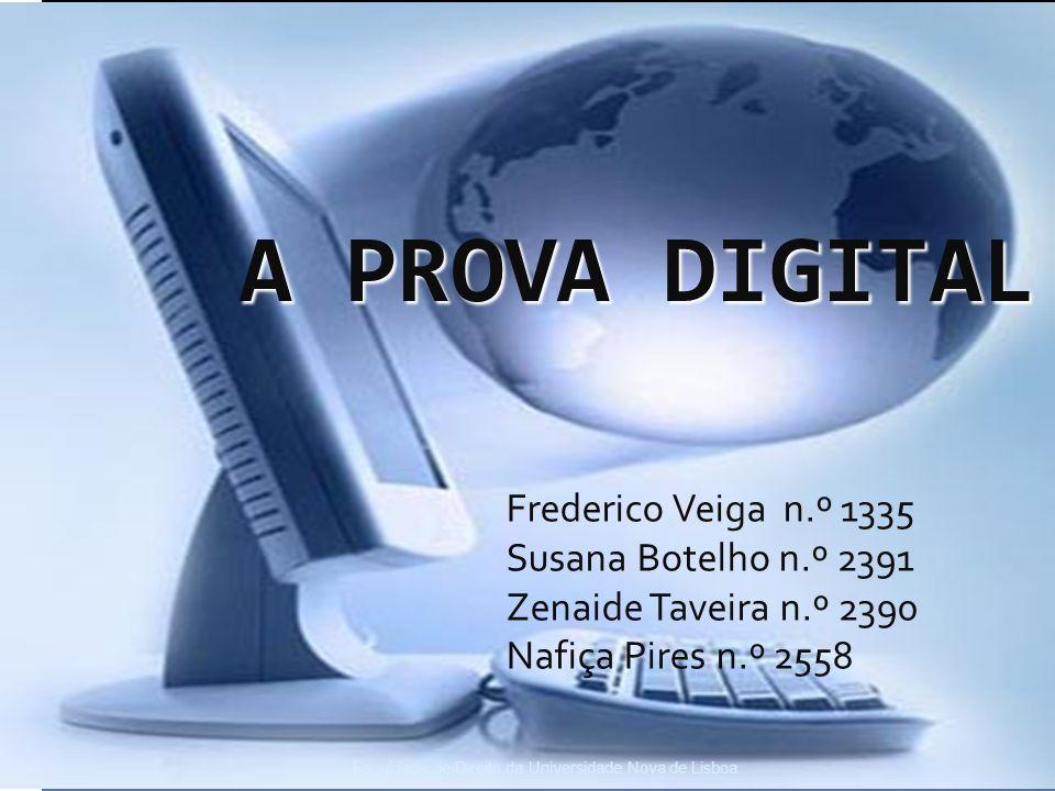 A PROVA DIGITAL Frederico Veiga n.º 1335 Susana Botelho n.º 2391 Zenaide Taveira n.º 2390 Nafiça Pires n.º 2558 Faculdade de Direito da Universidade Nova de Lisboa
