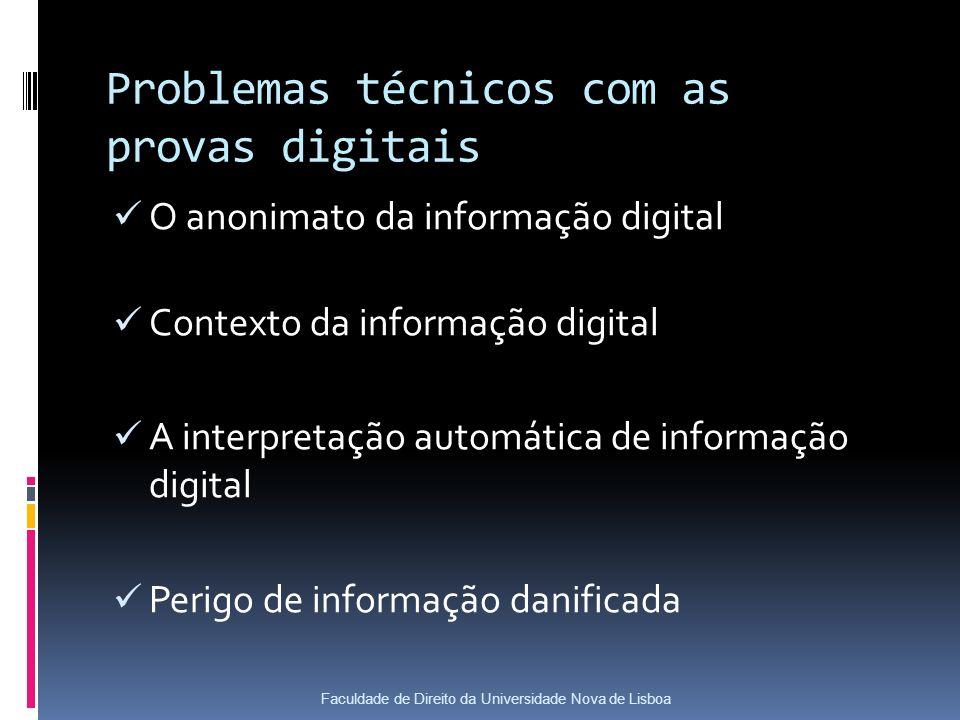 Problemas técnicos com as provas digitais O anonimato da informação digital Contexto da informação digital A interpretação automática de informação digital Perigo de informação danificada Faculdade de Direito da Universidade Nova de Lisboa