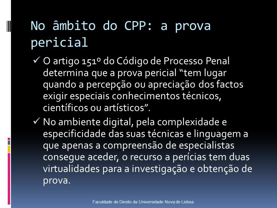 No âmbito do CPP: a prova pericial O artigo 151º do Código de Processo Penal determina que a prova pericial tem lugar quando a percepção ou apreciação dos factos exigir especiais conhecimentos técnicos, científicos ou artísticos.