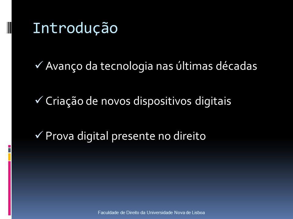 Introdução Avanço da tecnologia nas últimas décadas Criação de novos dispositivos digitais Prova digital presente no direito Faculdade de Direito da Universidade Nova de Lisboa