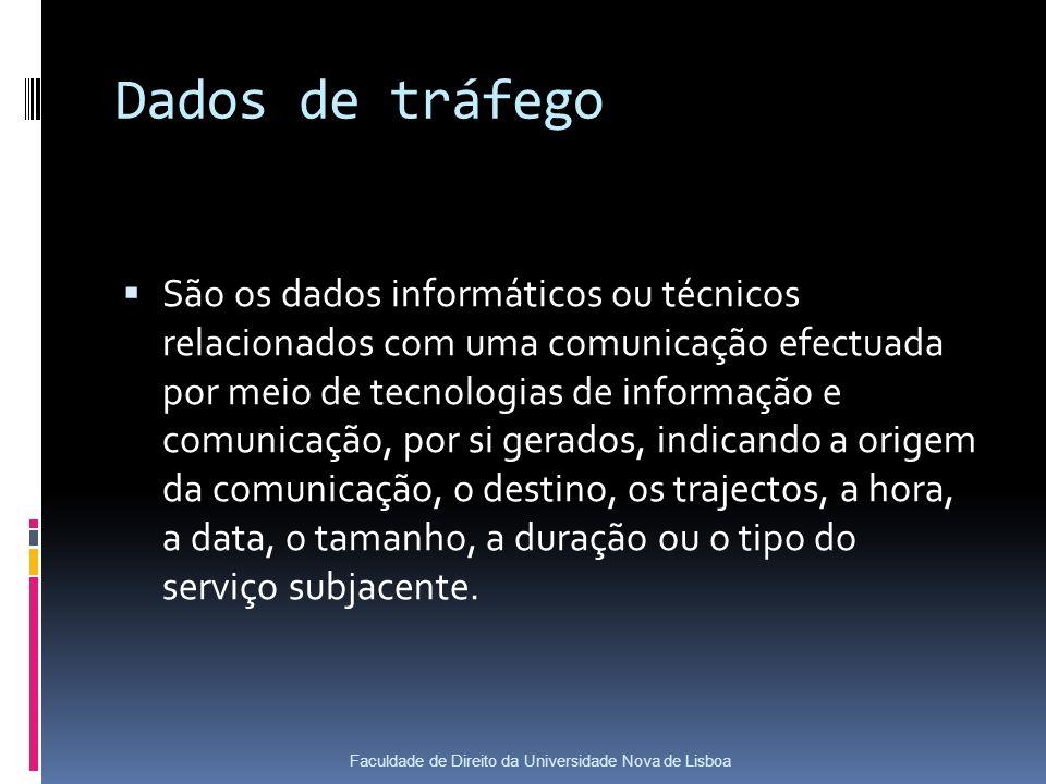 Dados de tráfego São os dados informáticos ou técnicos relacionados com uma comunicação efectuada por meio de tecnologias de informação e comunicação, por si gerados, indicando a origem da comunicação, o destino, os trajectos, a hora, a data, o tamanho, a duração ou o tipo do serviço subjacente.