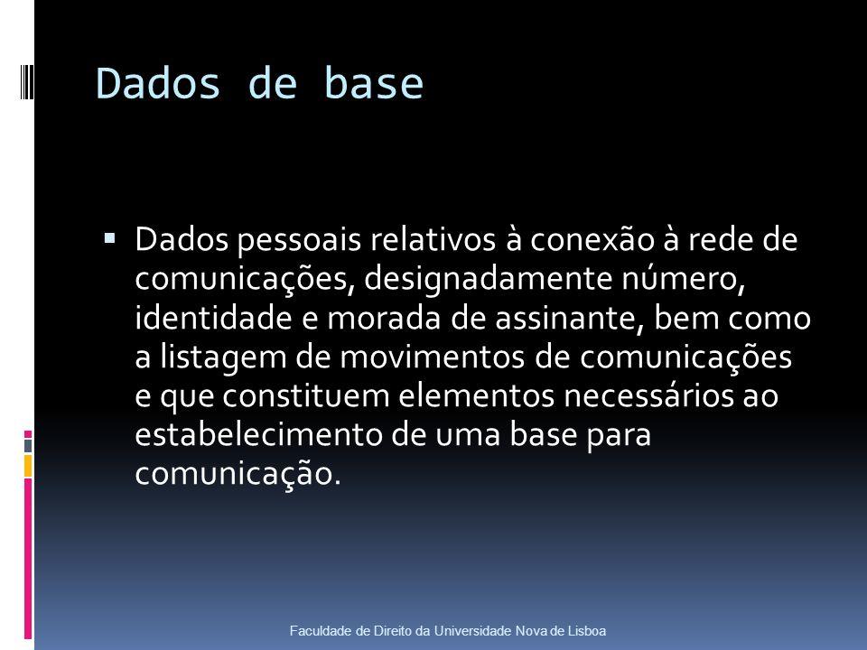 Dados de base Dados pessoais relativos à conexão à rede de comunicações, designadamente número, identidade e morada de assinante, bem como a listagem de movimentos de comunicações e que constituem elementos necessários ao estabelecimento de uma base para comunicação.