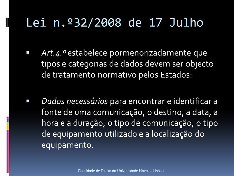 Lei n.º32/2008 de 17 Julho Art.4.º estabelece pormenorizadamente que tipos e categorias de dados devem ser objecto de tratamento normativo pelos Estados: Dados necessários para encontrar e identificar a fonte de uma comunicação, o destino, a data, a hora e a duração, o tipo de comunicação, o tipo de equipamento utilizado e a localização do equipamento.