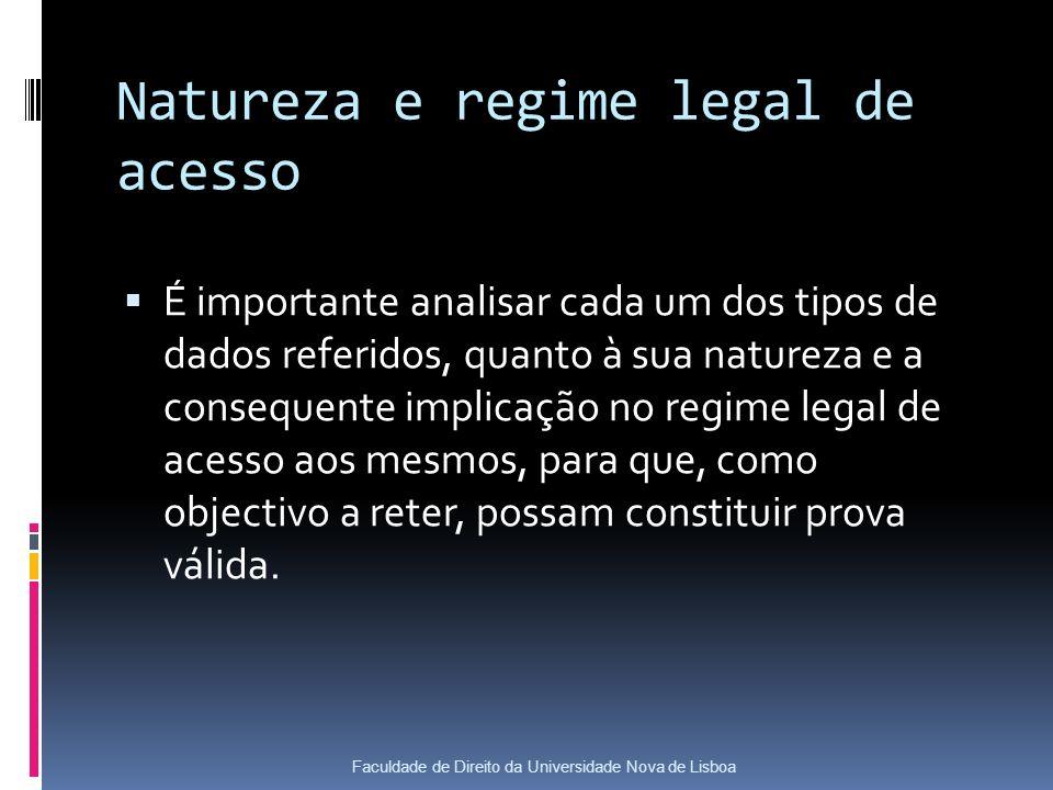 Natureza e regime legal de acesso É importante analisar cada um dos tipos de dados referidos, quanto à sua natureza e a consequente implicação no regime legal de acesso aos mesmos, para que, como objectivo a reter, possam constituir prova válida.