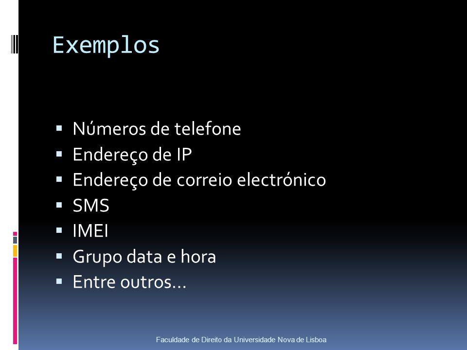 Exemplos Números de telefone Endereço de IP Endereço de correio electrónico SMS IMEI Grupo data e hora Entre outros… Faculdade de Direito da Universidade Nova de Lisboa