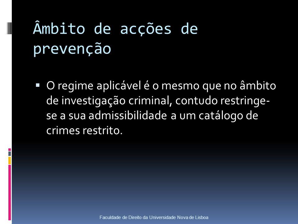 Âmbito de acções de prevenção O regime aplicável é o mesmo que no âmbito de investigação criminal, contudo restringe- se a sua admissibilidade a um catálogo de crimes restrito.