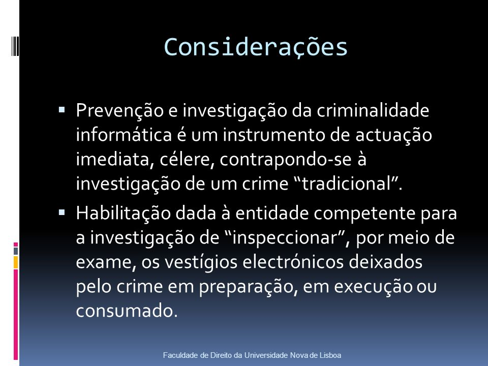 Considerações Prevenção e investigação da criminalidade informática é um instrumento de actuação imediata, célere, contrapondo-se à investigação de um crime tradicional.