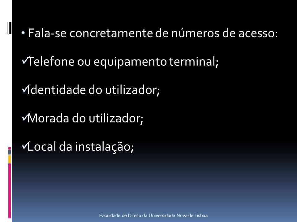Fala-se concretamente de números de acesso: Telefone ou equipamento terminal; Identidade do utilizador; Morada do utilizador; Local da instalação; Faculdade de Direito da Universidade Nova de Lisboa