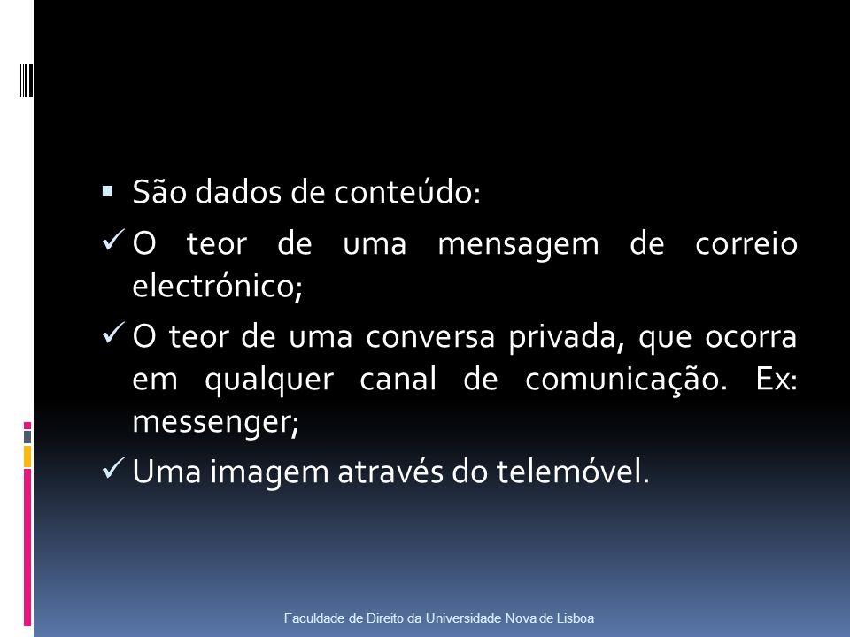 São dados de conteúdo: O teor de uma mensagem de correio electrónico; O teor de uma conversa privada, que ocorra em qualquer canal de comunicação.