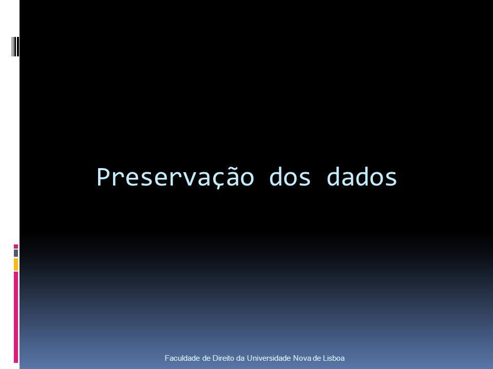 Preservação dos dados Faculdade de Direito da Universidade Nova de Lisboa