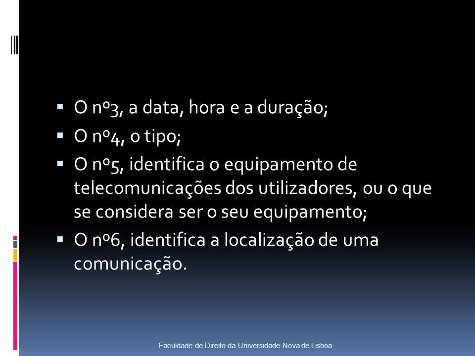 O nº3, a data, hora e a duração; O nº4, o tipo; O nº5, identifica o equipamento de telecomunicações dos utilizadores, ou o que se considera ser o seu equipamento; O nº6, identifica a localização de uma comunicação.