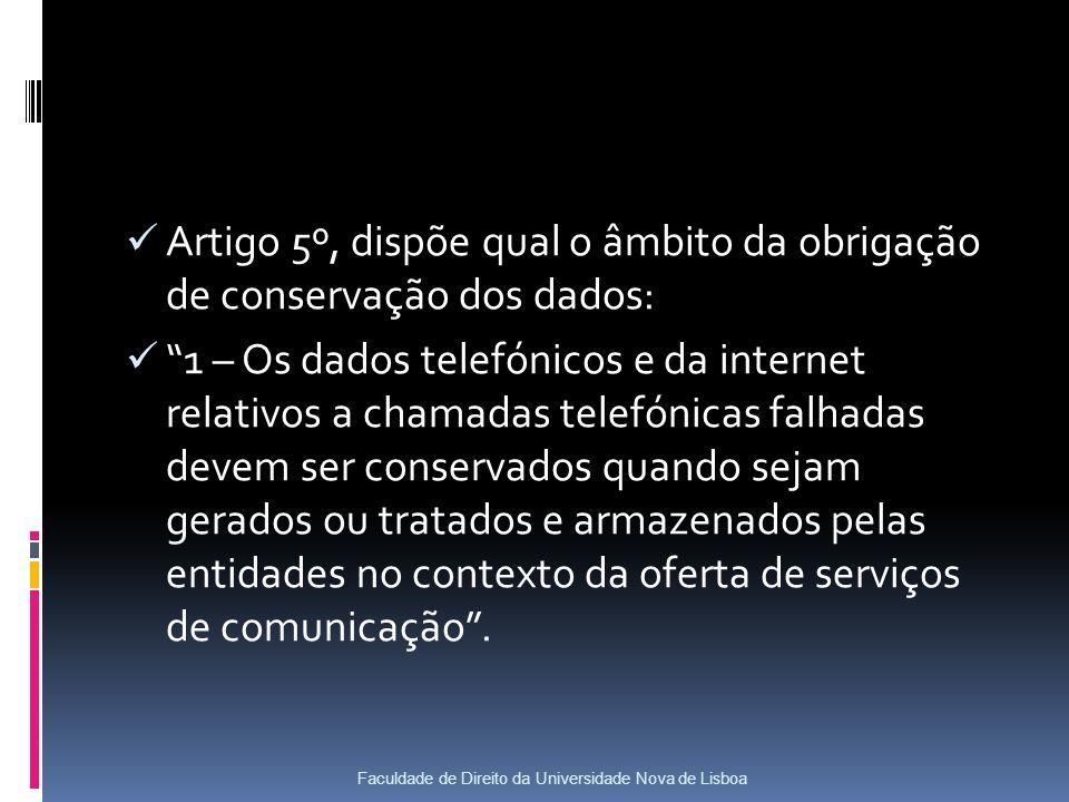 Artigo 5º, dispõe qual o âmbito da obrigação de conservação dos dados: 1 – Os dados telefónicos e da internet relativos a chamadas telefónicas falhadas devem ser conservados quando sejam gerados ou tratados e armazenados pelas entidades no contexto da oferta de serviços de comunicação.