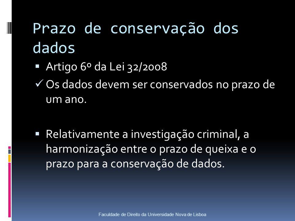 Prazo de conservação dos dados Artigo 6º da Lei 32/2008 Os dados devem ser conservados no prazo de um ano.