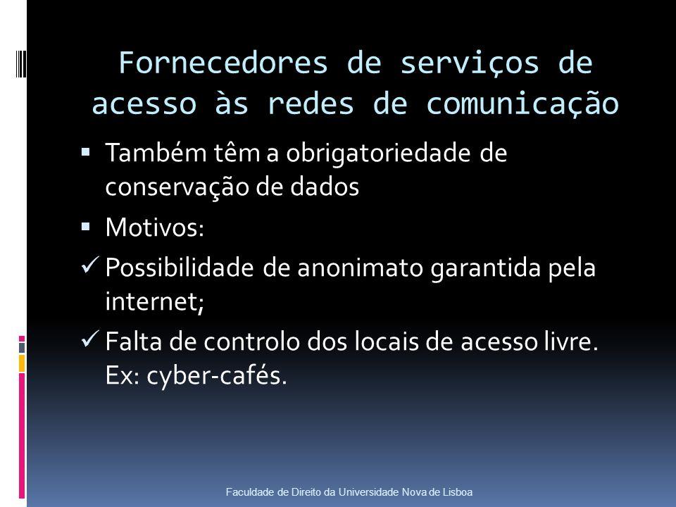 Fornecedores de serviços de acesso às redes de comunicação Também têm a obrigatoriedade de conservação de dados Motivos: Possibilidade de anonimato garantida pela internet; Falta de controlo dos locais de acesso livre.