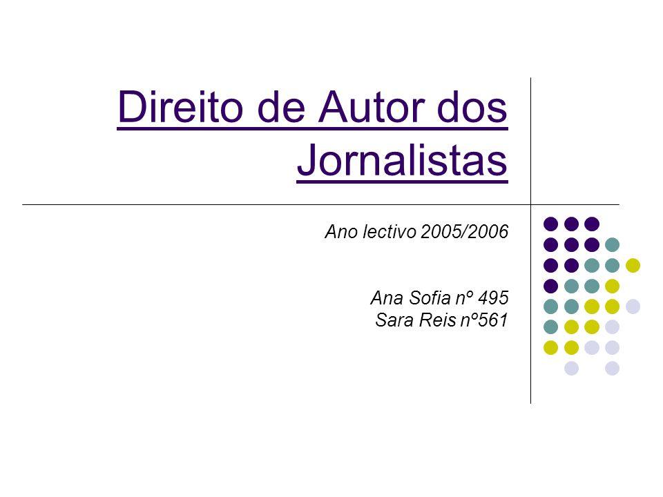 Direito de Autor dos Jornalistas Ano lectivo 2005/2006 Ana Sofia nº 495 Sara Reis nº561