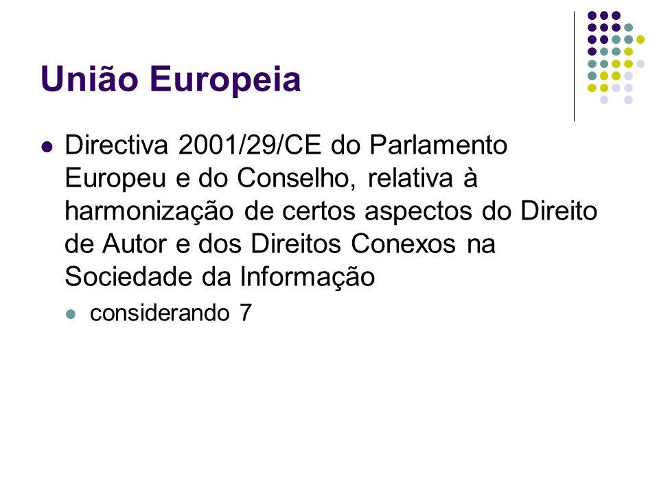 União Europeia Directiva 2001/29/CE do Parlamento Europeu e do Conselho, relativa à harmonização de certos aspectos do Direito de Autor e dos Direitos Conexos na Sociedade da Informação considerando 7
