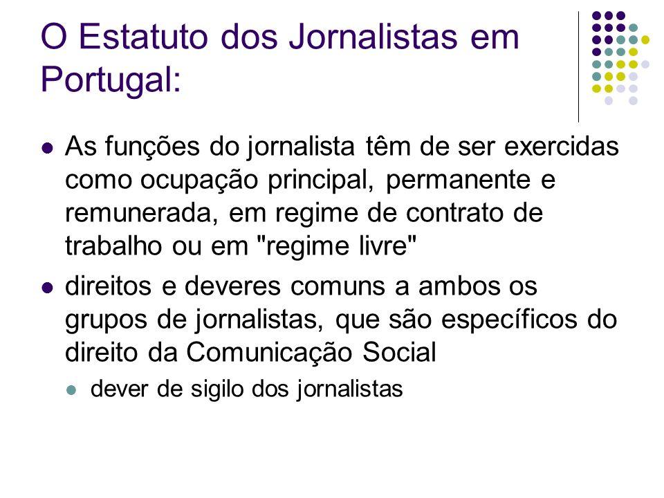 O Estatuto dos Jornalistas em Portugal: As funções do jornalista têm de ser exercidas como ocupação principal, permanente e remunerada, em regime de contrato de trabalho ou em regime livre direitos e deveres comuns a ambos os grupos de jornalistas, que são específicos do direito da Comunicação Social dever de sigilo dos jornalistas
