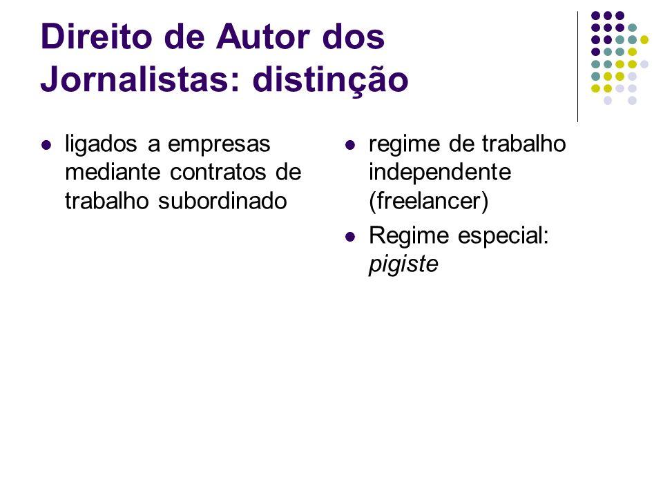Direito de Autor dos Jornalistas: distinção ligados a empresas mediante contratos de trabalho subordinado regime de trabalho independente (freelancer) Regime especial: pigiste