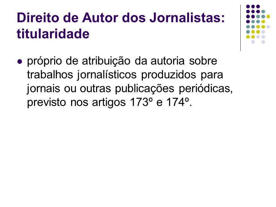 Direito de Autor dos Jornalistas: titularidade próprio de atribuição da autoria sobre trabalhos jornalísticos produzidos para jornais ou outras publicações periódicas, previsto nos artigos 173º e 174º.