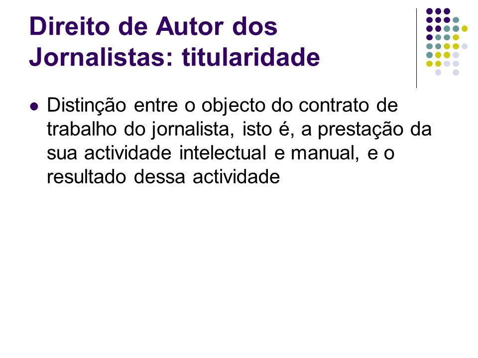 Direito de Autor dos Jornalistas: titularidade Distinção entre o objecto do contrato de trabalho do jornalista, isto é, a prestação da sua actividade intelectual e manual, e o resultado dessa actividade