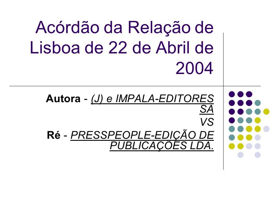 Acórdão da Relação de Lisboa de 22 de Abril de 2004 Autora - (J) e IMPALA-EDITORES SA VS Ré - PRESSPEOPLE-EDIÇÃO DE PUBLICAÇÕES LDA.