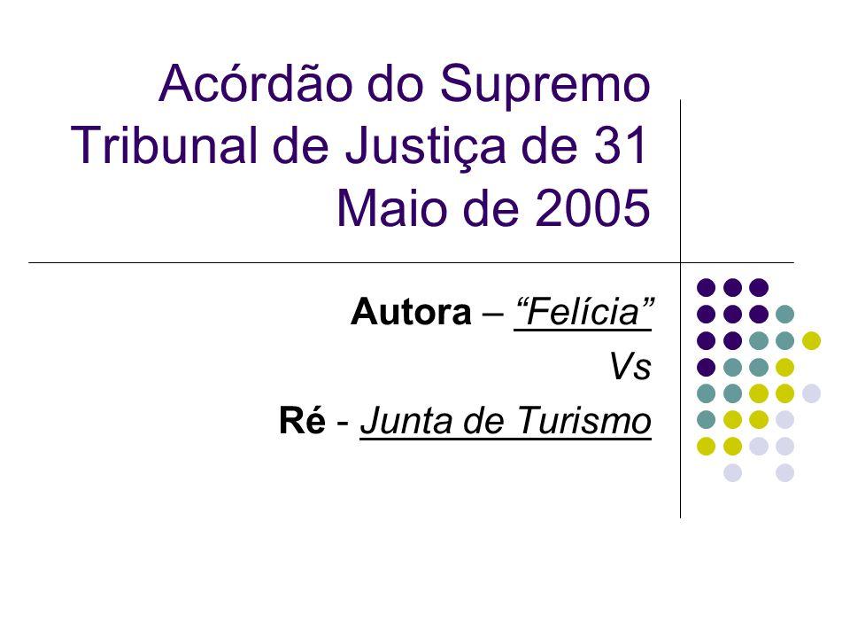 Acórdão do Supremo Tribunal de Justiça de 31 Maio de 2005 Autora – Felícia Vs Ré - Junta de Turismo