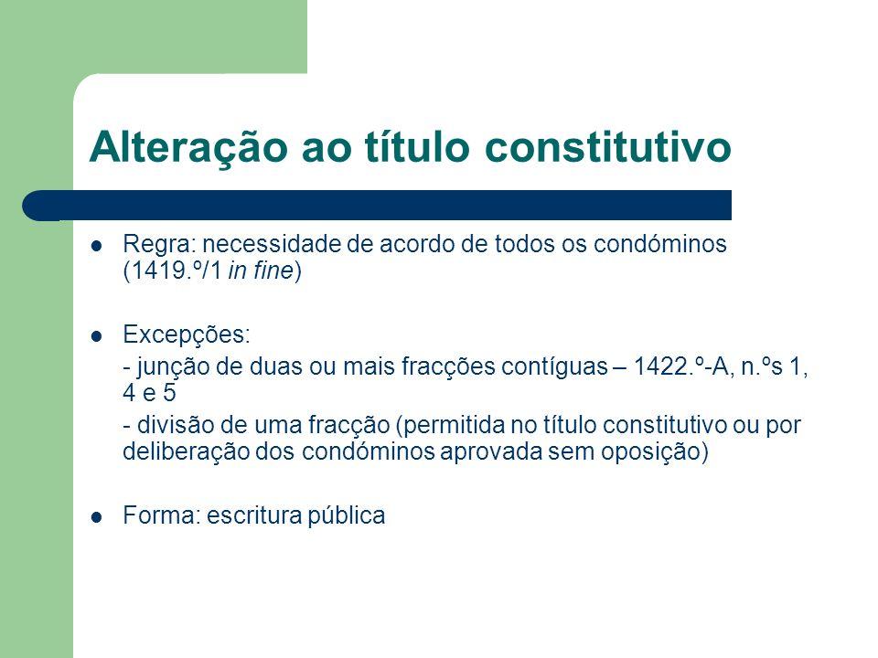 Alteração ao título constitutivo Regra: necessidade de acordo de todos os condóminos (1419.º/1 in fine) Excepções: - junção de duas ou mais fracções c